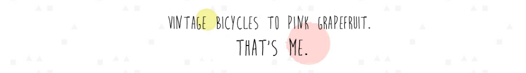 Vintage bicycles to pink grapefruit. That's me.