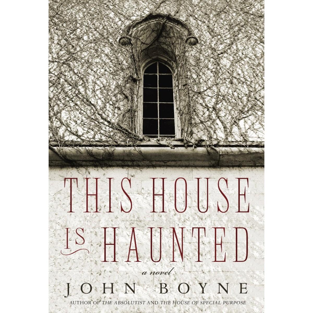 "JOHN BOYNE'S ""THIS HOUSE IS HAUNTED"""