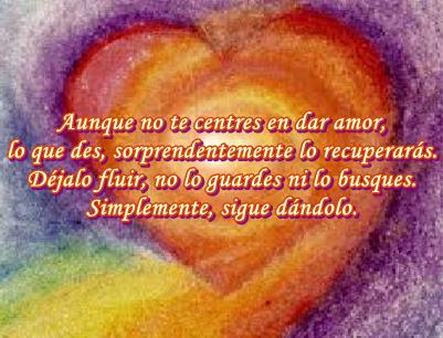 Cuando tu corazón anhele amor, da amor a los demás para llenar sus corazones.