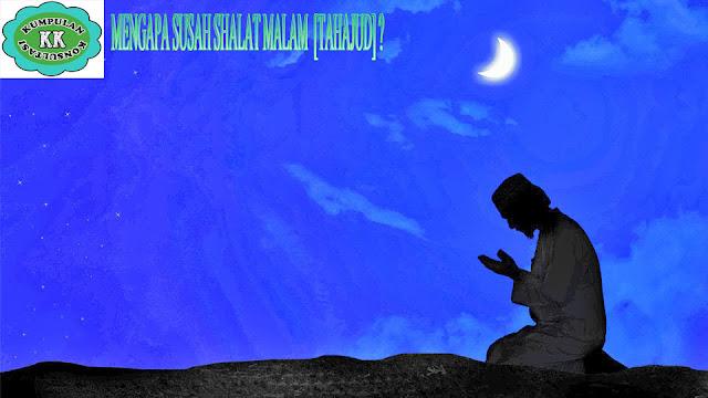 MENGAPA SUSAH SHALAT MALAM [TAHAJUD] ?
