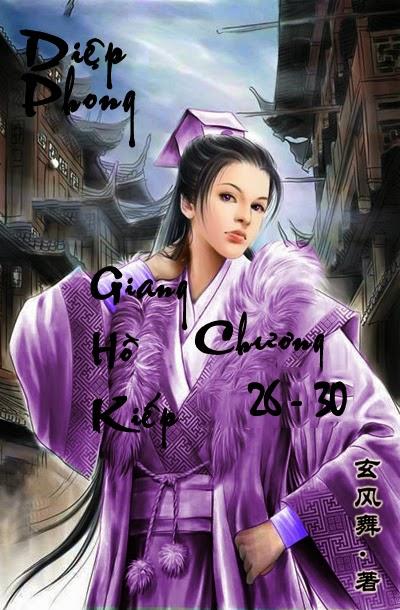 Giang Hồ Kiếp - Huyền Phong Vũ - Chương 26 - 30 | Bách hợp tiểu thuyết