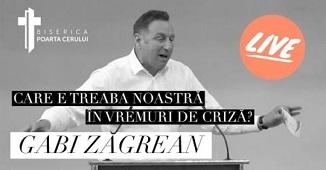 Gabi Zăgrean 🔴 Care e treaba noastră în vremurile de criză?