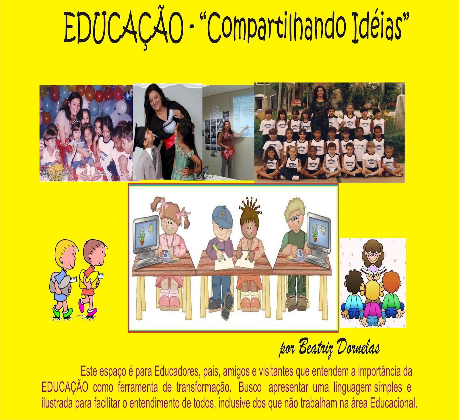 """EDUCAÇÃO - """" COMPARTILHANDO  IDÉIAS"""" - por Beatriz Dornelas"""