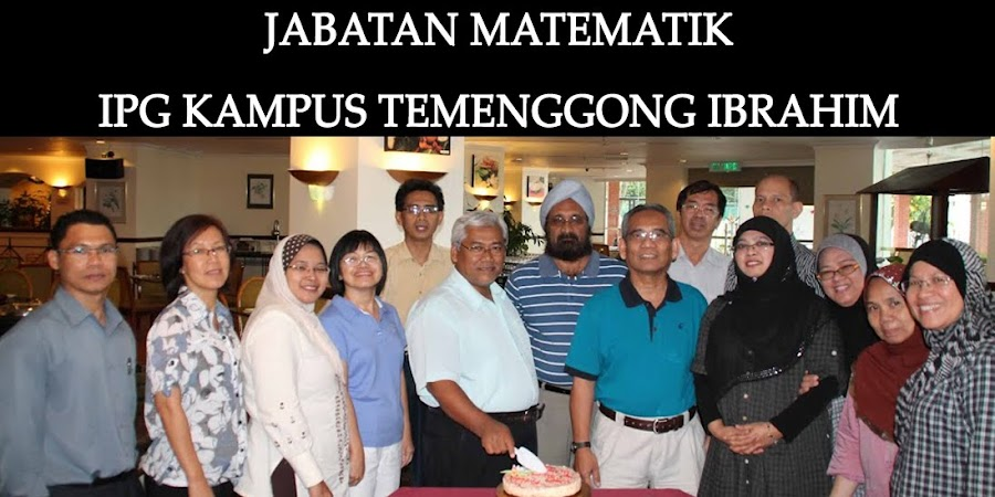 JABATAN MATEMATIK IPG KAMPUS TEMENGGONG IBRAHIM, JOHOR BAHRU