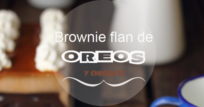 Brownie-flan de oreos y chocolate