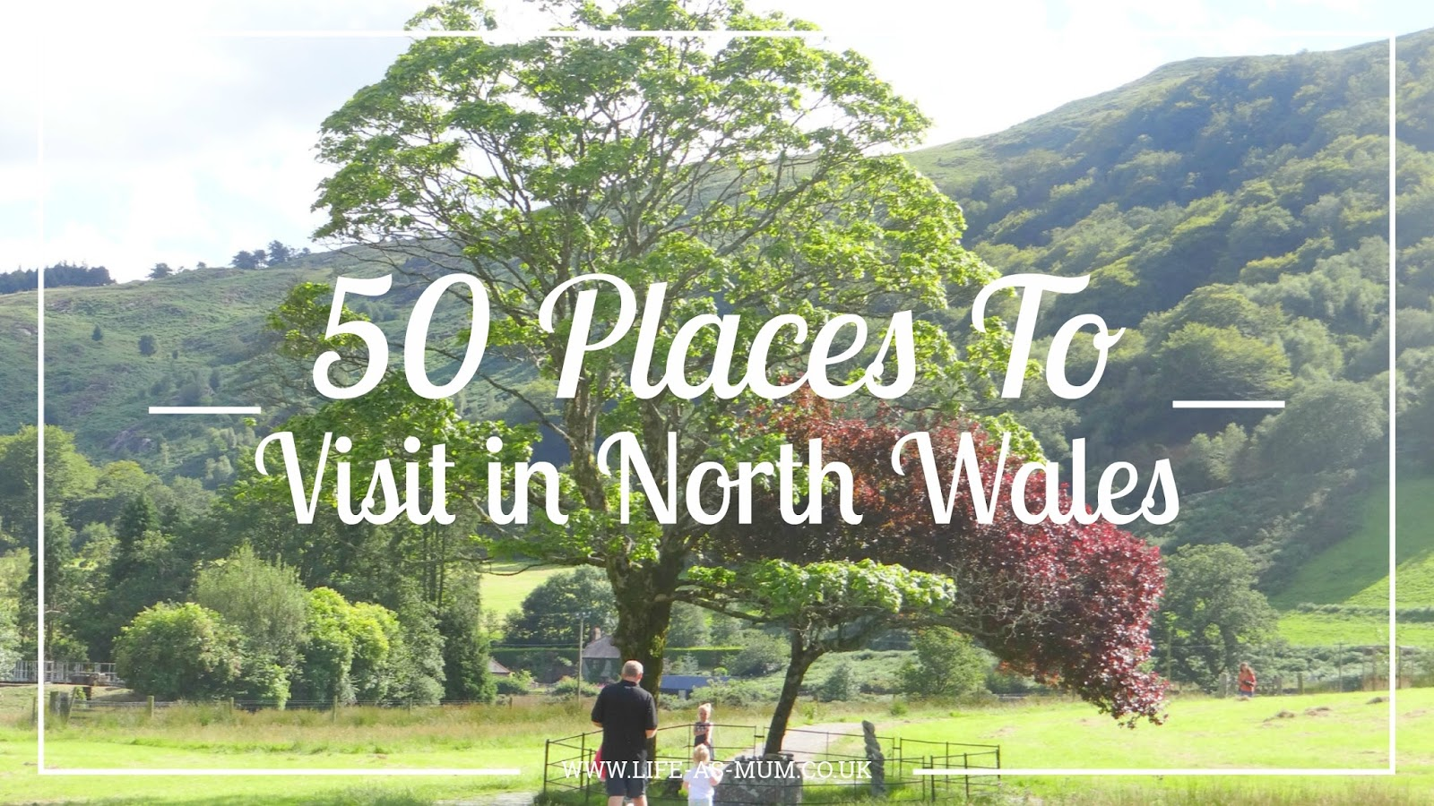 50 PLACES TO VISIT IN NORTH WALES