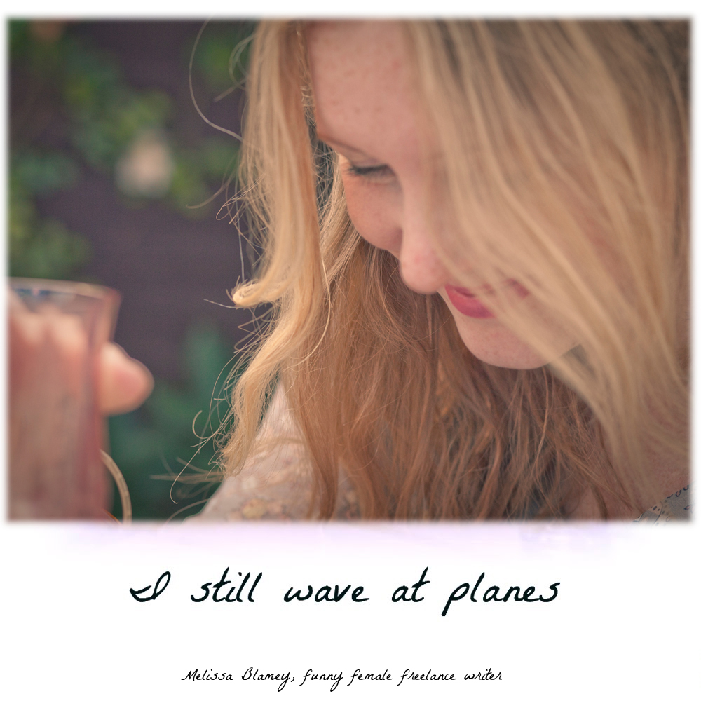 I still wave at planes - Melissa Blamey Freelance Writer