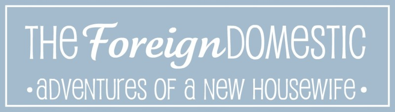 The Foreign Domestic: Adventures of a New Housewife & Mom