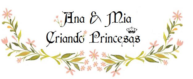 Ana & Mia Criando Princesas