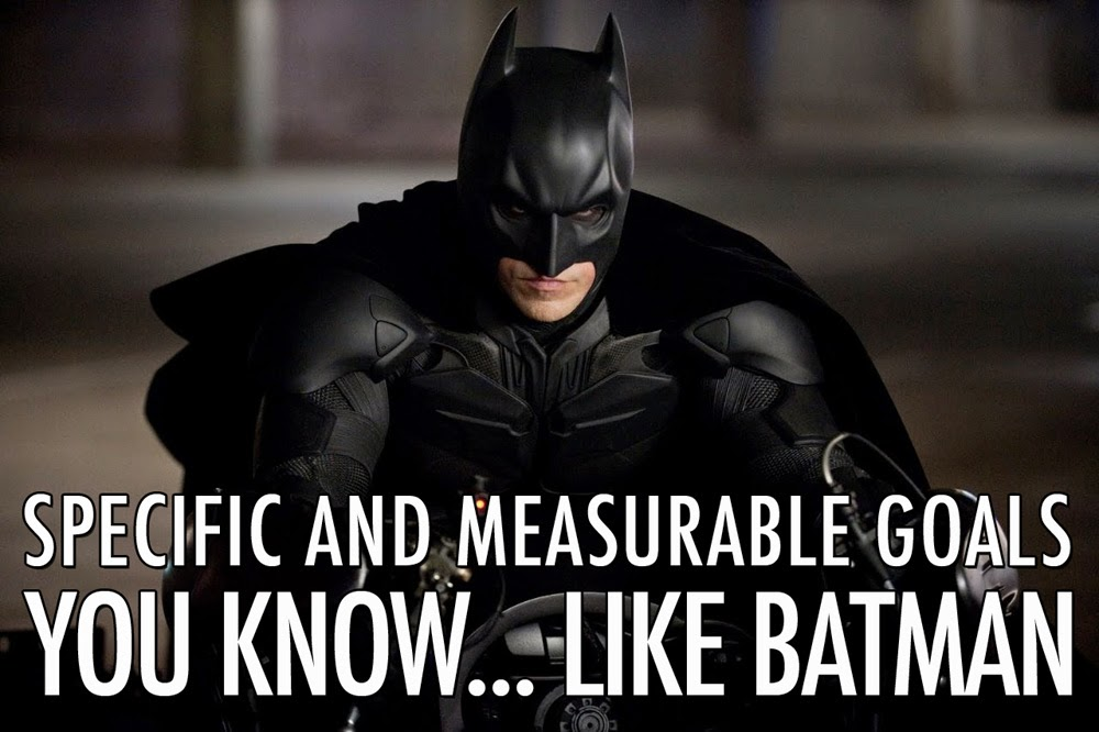 Make Your Goals Specific And Measurable... Like Batman