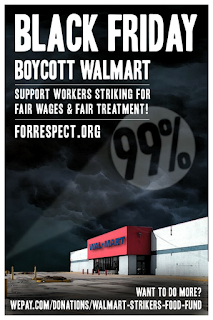 A poster showing a black sky with a light beaming 99% into the sky like the batman signal over a Walmart in an empty parking lot. In big white letters it says, Black Friday Boycott Walmart. Support workers striking for fair wages and fair treatment! forrespect.org. Want to do more? wepay.com/donations/walmart-strikers-food-fund