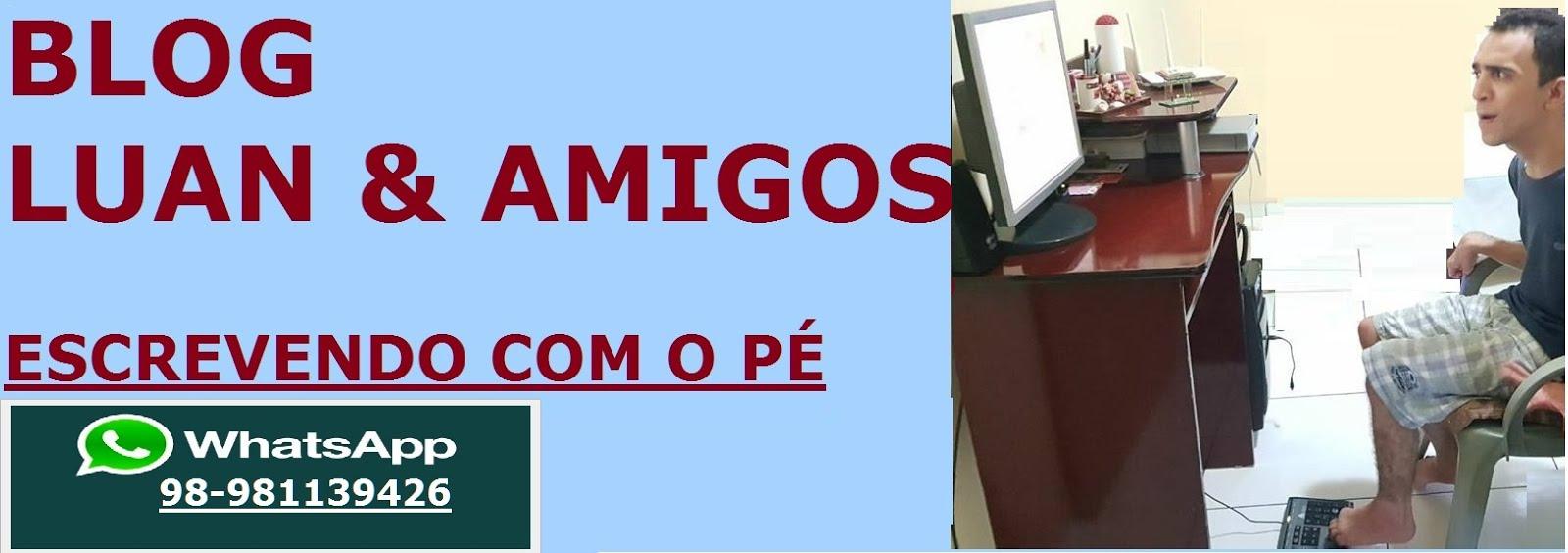 Blog LUAN & AMIGOS - Escrevendo com o Pé