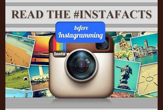 Read the Instafacts Before Instagramming