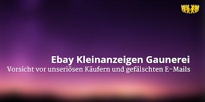 Ebay Kleinanzeigen Gaunerei | Vorsicht vor unseriösen Käufern und gefälschten E-Mails