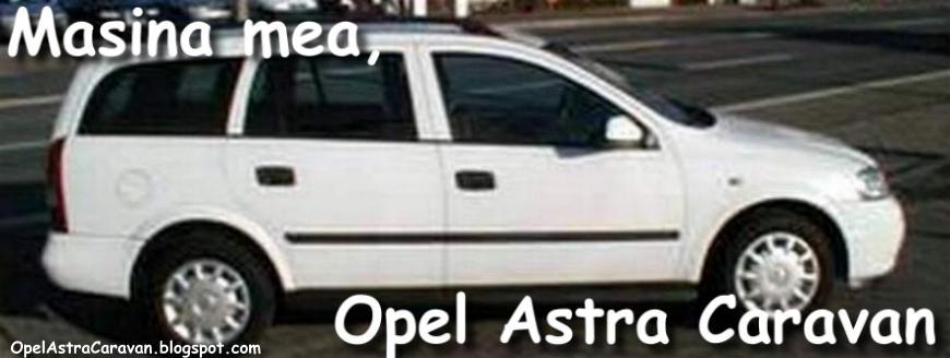 Masina mea, Opel Astra Caravan