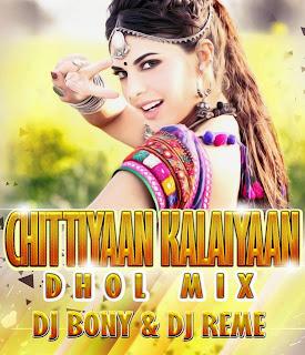 Chittiyaan Kalaiyaan ( Punjabi Dhol Mix ) Dj Bony & Dj Reme