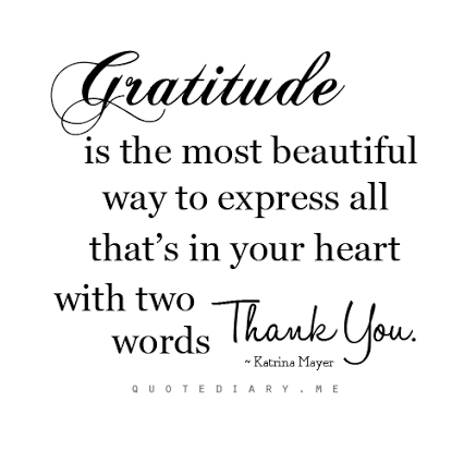 """""""Gratitude is the most beautiful way to express all that's in your heart with two words: Thank You."""" - Katrina Mayer"""