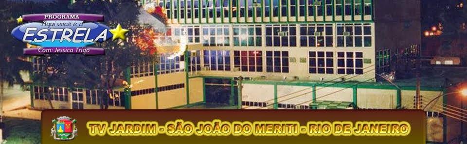 TV JARDIM - SÃO JOÃO DO MERITI