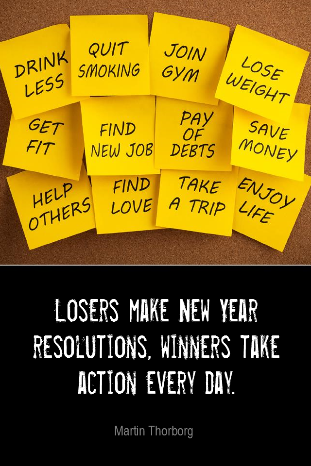 visual quote - image quotation for GOALS - Losers make New Year Resolutions, winners take action every day. - Martin Thorborg