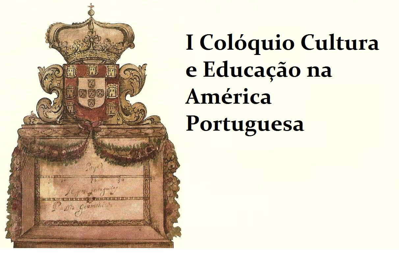 I COLÓQUIO CULTURA E EDUCAÇÃO NA AMÉRICA PORTUGUESA