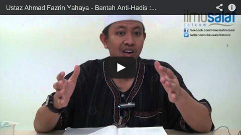 Ustaz Ahmad Fazrin Yahaya – Bantah Anti-Hadis : Hadis Telah Tertulis Sejak Zaman Nabi Lagi!
