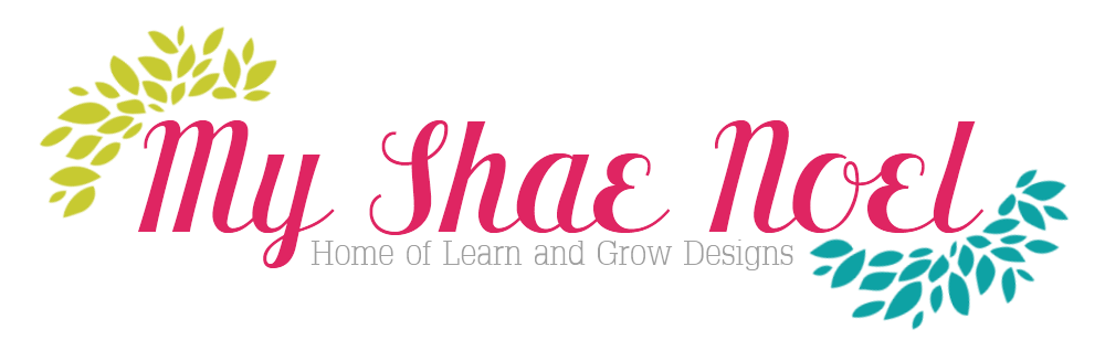 My Shae Noel - Home of Learn and Grow Designs