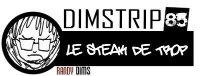http://3.bp.blogspot.com/-MK2x8des048/UIWeGEnT8jI/AAAAAAAACwQ/JNZYc-ZtytM/s1600/Dimstrip+85_le_steak_de_trop.jpg