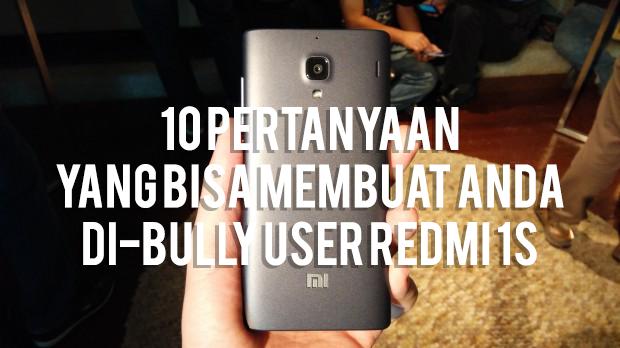 10 Pertanyaan Yang Bisa Membuat Anda di-Bully User Redmi 1S