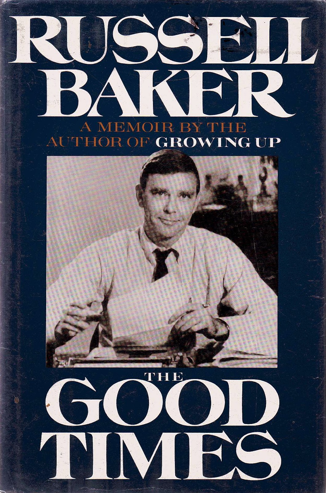 review of russell bakers growing up Born within months of each other, both raised under constant scrutiny by powerful grandparents, both made into vehicles for their mothers' repressed artistic ambitions: the early histories of george melly and russell baker run strikingly in parallel.