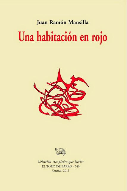 """Juan Ramón Mansilla, """"Una habitación en rojo"""". Col. La Piedra que Habla. Ed. El Toro de Barro, Tarancon de Cuenca, 2011. PVP 10 euros edicioneseltorodebarro@yahoo.es"""