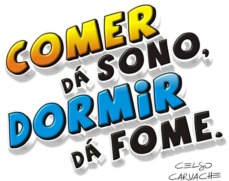 Comer dá Sono, Dormir dá Fome.