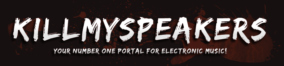 KillMySpeakers - Your number one portal for electronic music!