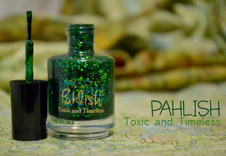 Pahlish Toxic and Timeless