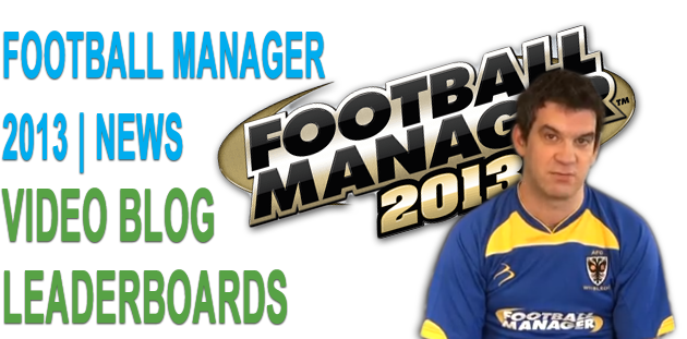 Football Manager 2013 Video Blogs: Leaderboards