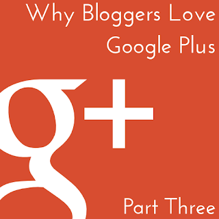 Why bloggers love Google+, part three
