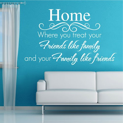 Home where you treat your friends like family and your family like friends, wall decals, family quotes