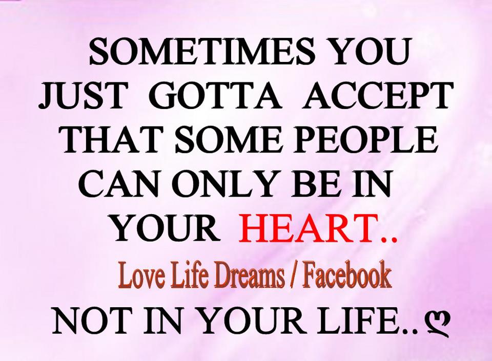 Life Changing Quotes About Love Prepossessing Love Life Dreams Sometimes You Just Gotta Accept That Some People