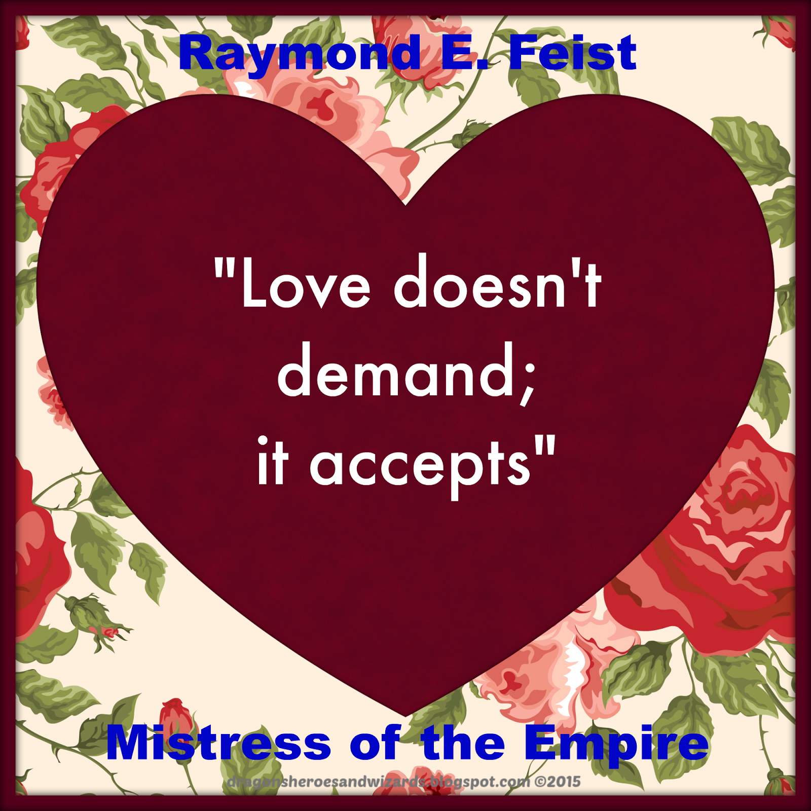Love Doesn't Demand; It Accepts ~ Quote from Mistress of the Empire (Riftwar Cycle, Empire Trilogy) by Raymond Feist and Janny Wurts.