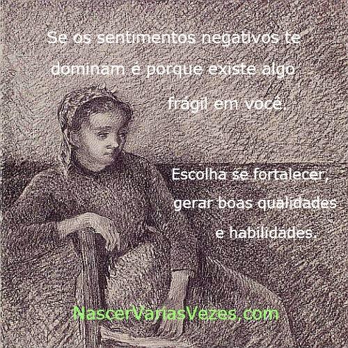 Se os sentimentos negativos te dominam é porque existe algo frágil em você