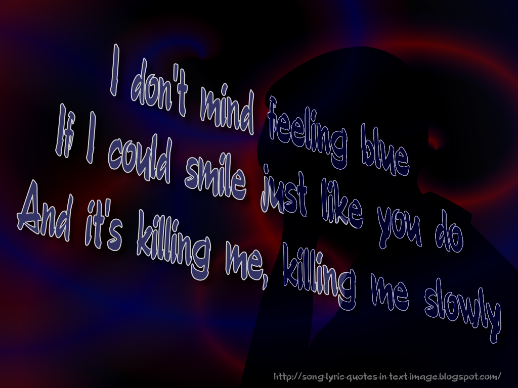 http://3.bp.blogspot.com/-MQuKZILsTio/TfeDnaFREMI/AAAAAAAAAeU/rLQE8hiWBRw/s1600/Killing_Me_Robbie_Williams_Song_Lyric_Quote_in_Text_Image_1024x768_Pixels.png
