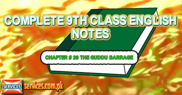 9th Class English Notes Chapter 20 The Guddu Barrage