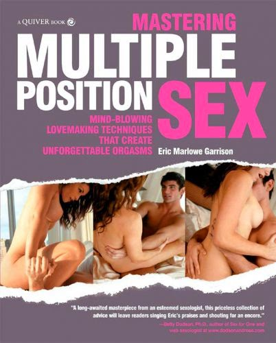 Mastering Multiple Position Sex: Mind-Blowing Lovemaking Techniques That Create Unforgettable Orgasms
