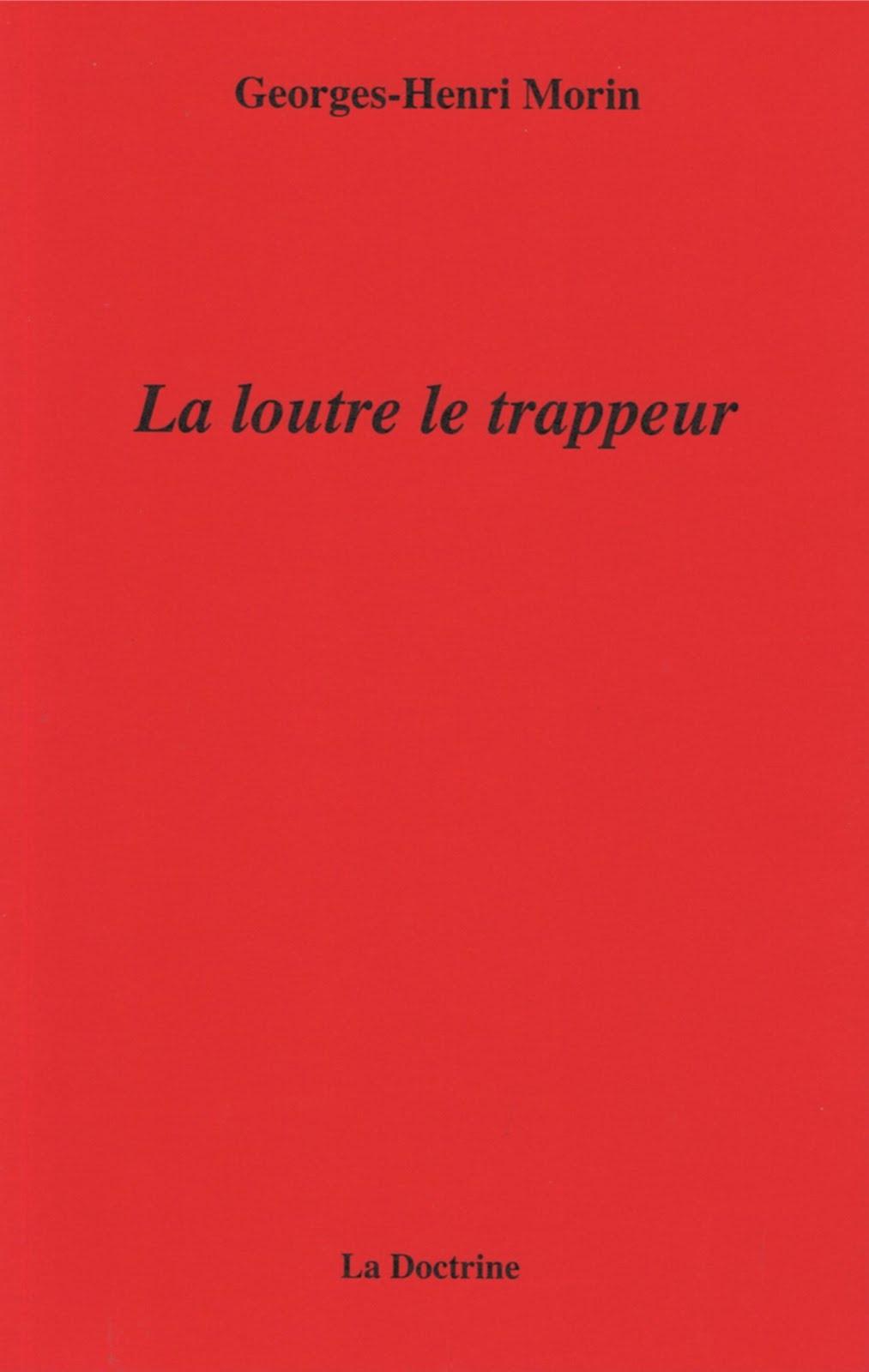 Georges-Henri MORIN, LA LOUTRE LE TRAPPEUR, Éditions La Doctrine, 2016