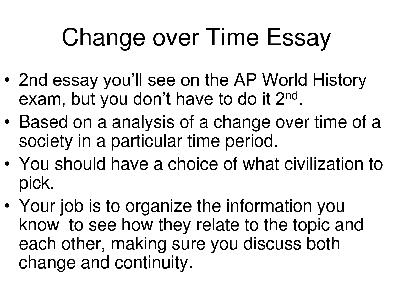 change and continuities over time essay help Writing a continuity and change over time essay as an outline to help you write your and continuities address as much of the time period as.