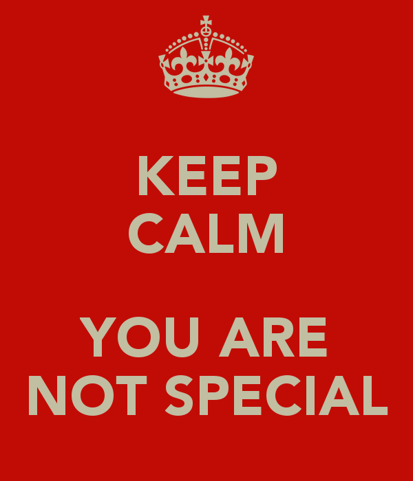 keep-calm-you-are-not-special-1.png