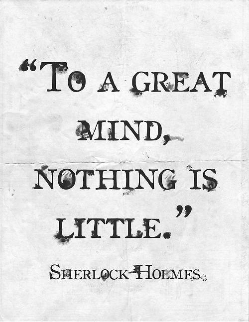 To a great mind, nothing is little