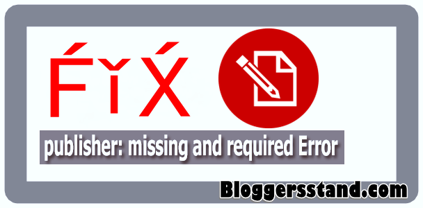 How To Fix Publisher:Missing Required Error In Blogger Template