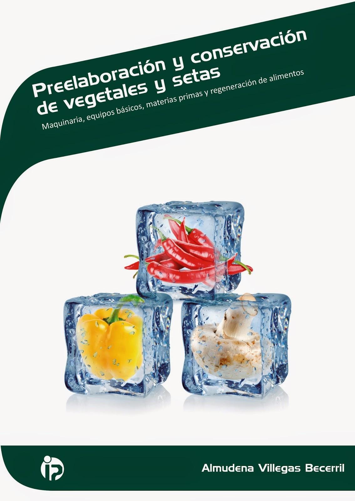 http://www.ideaspropiaseditorial.com/na/es/shop/cocina-1/manual/preelaboracion-y-conservacion-de-vegetales-y-setas.aspx