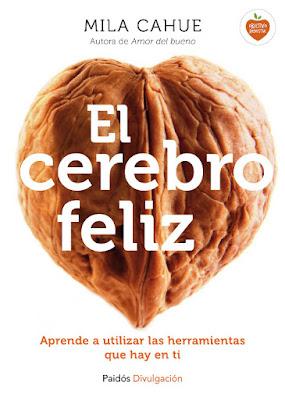 LIBRO - El cerebro feliz  Aprende a utilizar las herramientas que hay en ti  Mila Cahue (Paidos - 20 octubre 2015)  AUTOAYUDA & FELICIDAD | Edición papel & ebook kindle  Comprar en Amazon