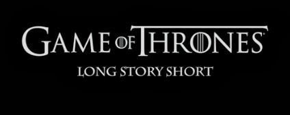 Game of thrones long story short - Juego de Tronos en los siete reinos